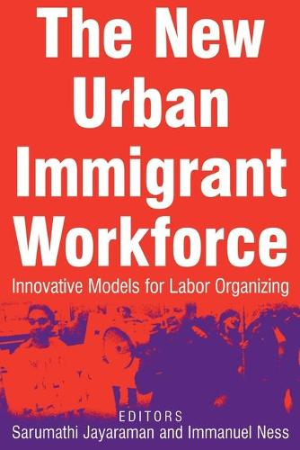 The New Urban Immigrant Workforce: Innovative Models for Labor Organizing: Innovative Models for Labor Organizing (Paperback)