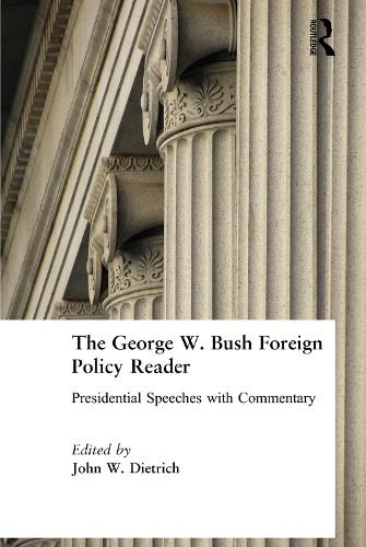 The George W. Bush Foreign Policy Reader: Presidential Speeches with Commentary: Presidential Speeches with Commentary (Hardback)