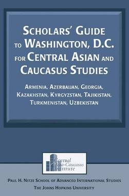 Scholars' Guide to Washington, D.C. for Central Asian and Caucasus Studies: Armenia, Azerbaijan, Georgia, Kazakhstan, Kyrgyzstan, Tajikistan, Turkmenistan, Uzbekistan - Studies of Central Asia and the Caucasus (Hardback)