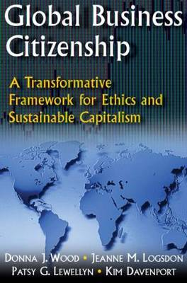 Global Business Citizenship: A Transformative Framework for Ethics and Sustainable Capitalism (Hardback)