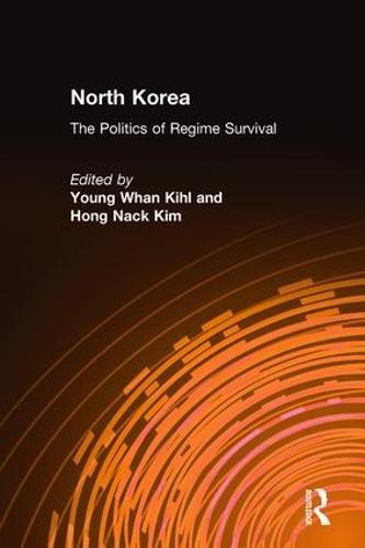 North Korea: The Politics of Regime Survival: The Politics of Regime Survival (Hardback)