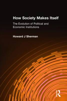 How Society Makes Itself: The Evolution of Political and Economic Institutions (Hardback)