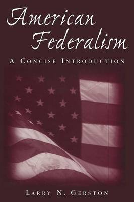 American Federalism: A Concise Introduction: A Concise Introduction (Paperback)