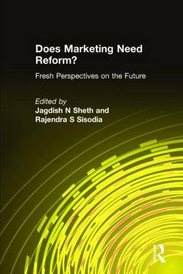 Does Marketing Need Reform?: Fresh Perspectives on the Future: Fresh Perspectives on the Future (Hardback)