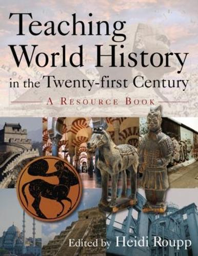 Teaching World History in the Twenty-First Century: A Resource Book (Hardback)