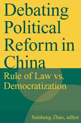 Debating Political Reform in China: Rule of Law vs. Democratization: Rule of Law vs. Democratization (Paperback)