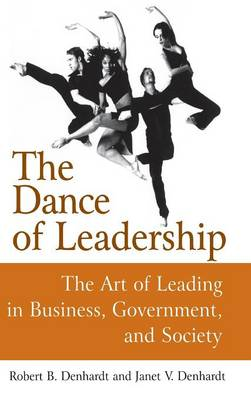 The Dance of Leadership: The Art of Leading in Business, Government, and Society (Hardback)