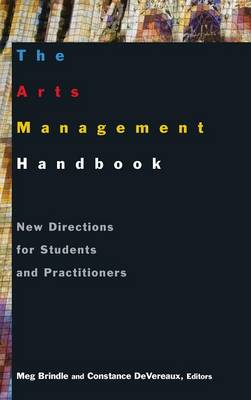 The Arts Management Handbook: New Directions for Students and Practitioners: New Directions for Students and Practitioners (Hardback)