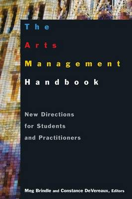 The Arts Management Handbook: New Directions for Students and Practitioners: New Directions for Students and Practitioners (Paperback)