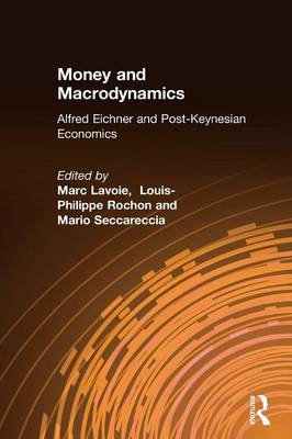 Money and Macrodynamics: Alfred Eichner and Post-Keynesian Economics: Alfred Eichner and Post-Keynesian Economics (Paperback)