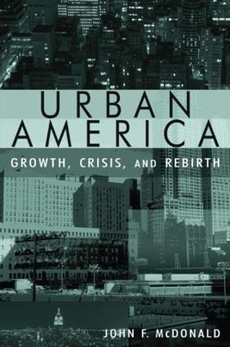 Urban America: Growth, Crisis, and Rebirth: Growth, Crisis, and Rebirth (Paperback)