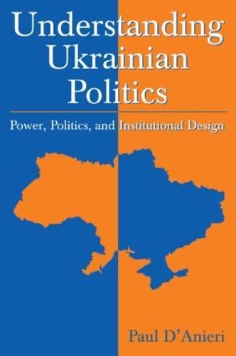 Understanding Ukrainian Politics: Power, Politics, and Institutional Design: Power, Politics, and Institutional Design (Paperback)