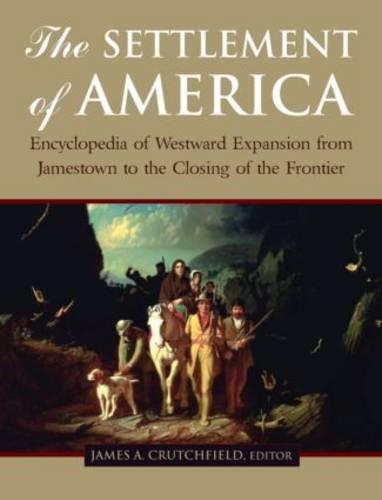 The Settlement of America: An Encyclopedia of Westward Expansion from Jamestown to the Closing of the Frontier (Hardback)