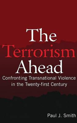 The Terrorism Ahead: Confronting Transnational Violence in the Twenty-First Century (Hardback)