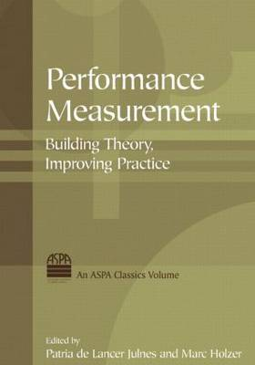 Performance Measurement: Building Theory, Improving Practice: Building Theory, Improving Practice (Hardback)