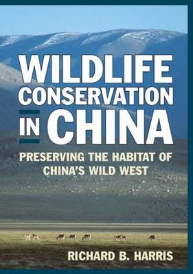 Wildlife Conservation in China: Preserving the Habitat of China's Wild West (Hardback)