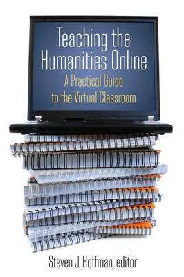 The Teaching the Humanities Online: A Practical Guide to the Virtual Classroom (Paperback)