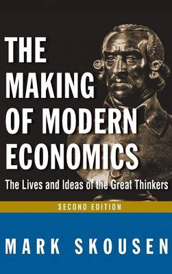 The Making of Modern Economics: The Lives and Ideas of Great Thinkers (Hardback)