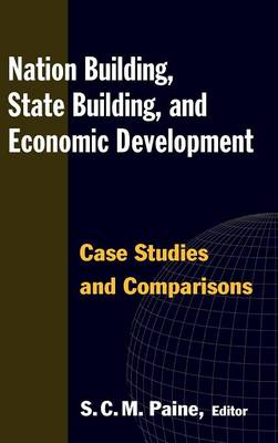 Nation Building, State Building, and Economic Development: Case Studies and Comparisons: Case Studies and Comparisons (Hardback)