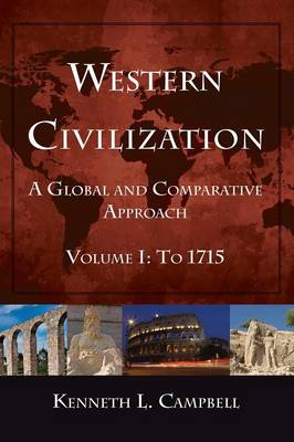 Western Civilization: A Global and Comparative Approach: Volume I: To 1715 (Paperback)
