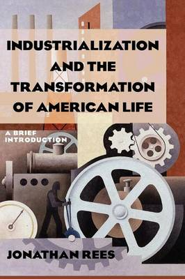 Industrialization and the Transformation of American Life: A Brief Introduction: A Brief Introduction (Paperback)