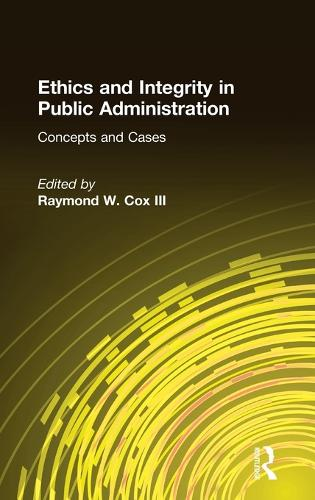 Ethics and Integrity in Public Administration: Concepts and Cases: Concepts and Cases (Hardback)