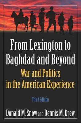 From Lexington to Baghdad and Beyond: War and Politics in the American Experience (Hardback)