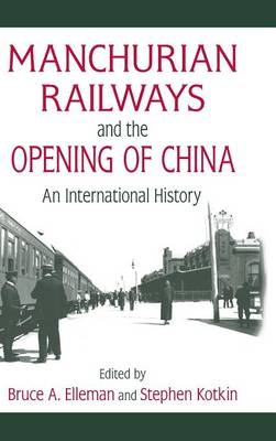 Manchurian Railways and the Opening of China: An International History: An International History (Hardback)