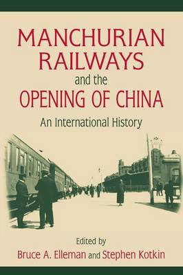 Manchurian Railways and the Opening of China: An International History: An International History (Paperback)