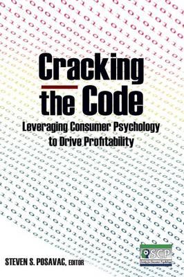 Cracking the Code: Leveraging Consumer Psychology to Drive Profitability: Leveraging Consumer Psychology to Drive Profitability (Paperback)