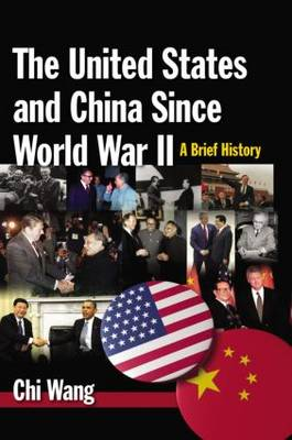 The United States and China Since World War II: A Brief History: A Brief History (Paperback)