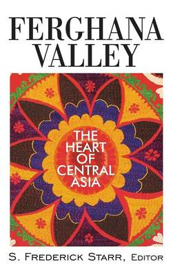 Ferghana Valley: The Heart of Central Asia - Studies of Central Asia and the Caucasus (Hardback)