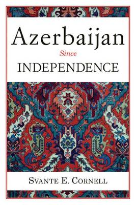 Azerbaijan Since Independence - Studies of Central Asia and the Caucasus (Paperback)