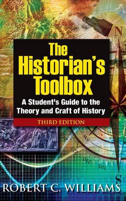 The Historian's Toolbox: A Student's Guide to the Theory and Craft of History (Hardback)