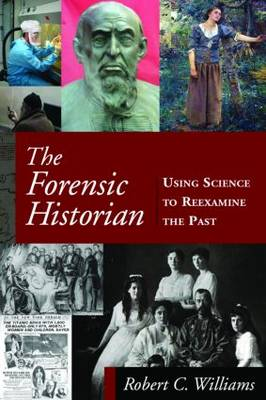 The Forensic Historian: Using Science to Reexamine the Past (Hardback)