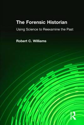 The Forensic Historian: Using Science to Reexamine the Past (Paperback)