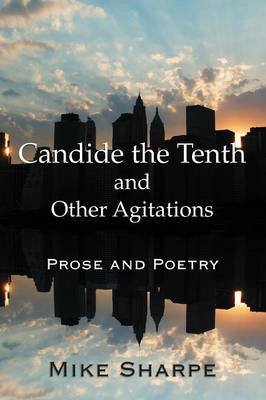 Candide the Tenth and Other Agitations: Prose and Poetry (Paperback)