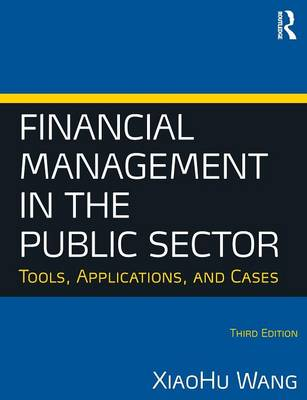 Financial Management in the Public Sector: Tools, Applications and Cases (Paperback)