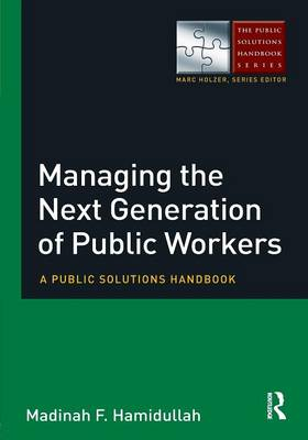Managing the Next Generation of Public Workers: A Public Solutions Handbook - The Public Solutions Handbook Series (Paperback)