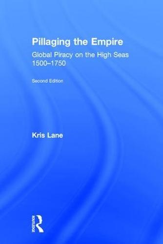 Pillaging the Empire: Global Piracy on the High Seas, 1500-1750 (Hardback)