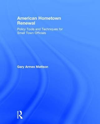 American Hometown Renewal: Policy Tools and Techniques for Small Town Officials (Hardback)