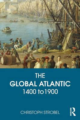 The Global Atlantic: 1400 to 1900 (Paperback)