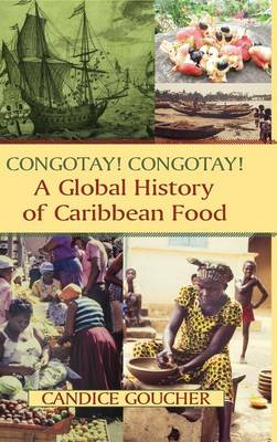 Congotay! Congotay! A Global History of Caribbean Food (Hardback)