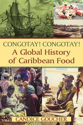 Congotay! Congotay!: A Global History of Caribbean Food (Paperback)
