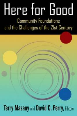 Here for Good: Community Foundations and the Challenges of the 21st Century: Community Foundations and the Challenges of the 21st Century (Paperback)