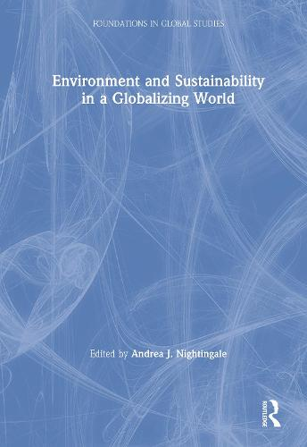 Environment and Sustainability in a Globalizing World - Foundations in Global Studies (Hardback)
