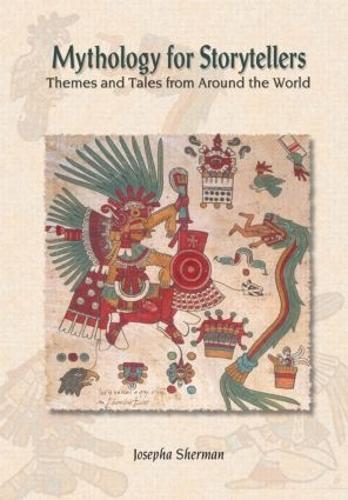 Mythology for Storytellers: Themes and Tales from Around the World: Themes and Tales from Around the World (Hardback)
