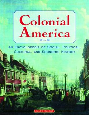 Colonial America: An Encyclopedia of Social, Political, Cultural, and Economic History (Hardback)