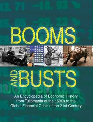Booms and Busts: An Encyclopedia of Economic History from the First Stock Market Crash of 1792 to the Current Global Economic Crisis: An Encyclopedia of Economic History from the First Stock Market Crash of 1792 to the Current Global Economic Crisis (Hardback)