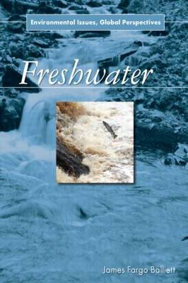 Freshwater: Environmental Issues, Global Perspectives (Paperback)